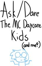 Ask/Dare the MC Daycare Kids! (And me) by MidnightDarkSkies