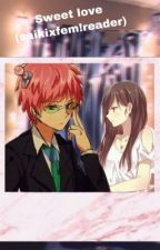 Sweet love (Saiki x reader) by breyanicole12