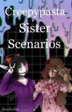 Creepypasta Sister Scenarios  by Jaschicken
