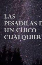 Las Pesadillas De Un Chico Cualquiera by DanielValdiviezo