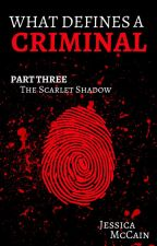 What Defines a Criminal - Part Three: The Scarlet Shadow by Jamfox94