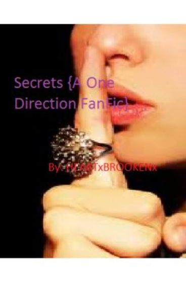 Secrets {A One Direction FanFic} by HEARTxBROOKENx