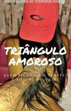 Triângulo Amoroso ⚠️ by galerosa_