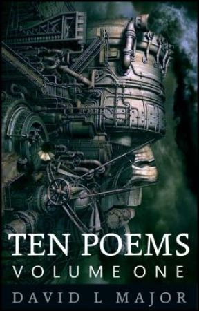 Ten Poems, Volume 1 by davidmajor