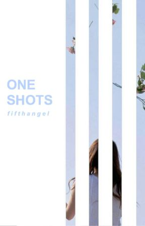 One Shots by FifthAngeI