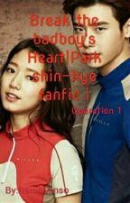 Break the badboy's Heart Park shin-hye fanfic.  by itsmeMinso