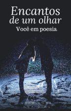 Encantos de um olhar você em poesia Escritora : Ana Dias by analucia401976