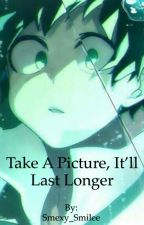 Take a picture, it'll last longer  by Smexy_Smilee