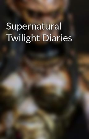 Supernatural Twilight Diaries by LibbieBlackout422