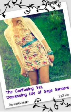 The Confusing Yet Depressing Life of Sage Sanders by NeptuneWonder