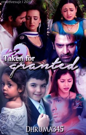 Taken For Granted (Completed!) by dhruma345