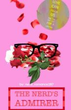 The Nerd's Admirer (Only You #3) by Nerd_Romance287