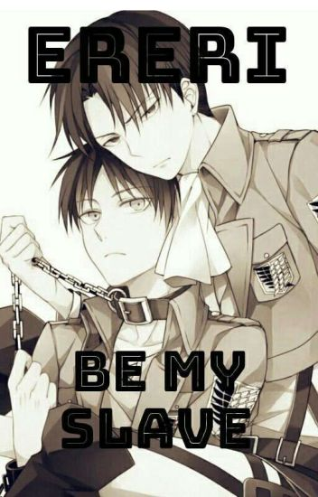 Be my Slave [Ereri/Riren] (Pausiert!)