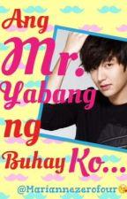 Ang Mr. Yabang ng Buhay Ko by Mariannezerofour