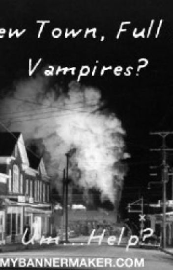Moved to a new town...that just so happens to be full of vampires. Um...help?