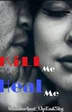 Kill Me Heal Me by Quite_MessedUpWings