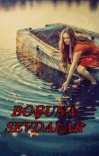 BOŞUNA SEVDALAR by MeralKr