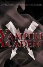 Vampire Academy (EDITING) by abcdefghiJe