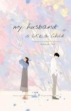 My husband is like a CHILD by AmelianaPutri4