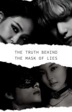 The Truth Behind The Mask Of Lies || Taennie by Caliexx__