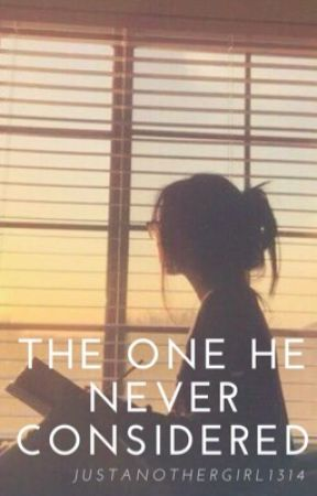The One He Never Considered by justanothergirl1314