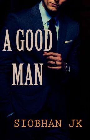 A GOOD MAN ✔ by SiobhanJK