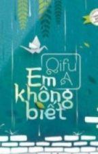 [Re-up] Em không biết - Qifu A by lgmeiying_