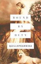 Bound by Duty by quillofkarnika