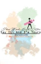 Three Words, Eight Letters; Say It And I'm Yours Book 1 by Girlinlove by PinoyWPDiary