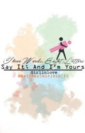 Three Words  Eight Letters; Say It And I'm Yours Book 1 by Girlinlove by PinoyWPDiary