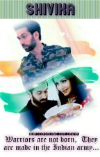 SHIVIKA- Warriors are not born,  They are made in the Indian army... by Believing_In_Fate