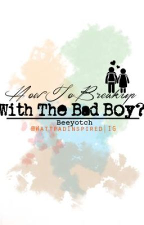 How To Breakup With The Bad Boy? by Beeyotch (Quotes/Lines) by PinoyWPDiary