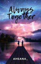 ALWAYS TOGETHER ✔(completed)  by Ahsana_