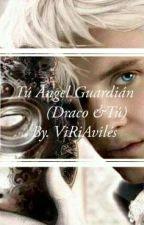 Tú Ángel Guardián ( Draco Malfoy y tú)  by ViiRiiLove