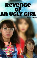 Revenge Of An Ugly Girl (Book 1)  by Seriousblack_