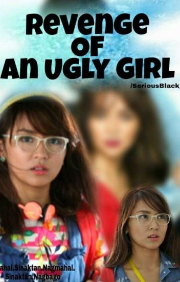 Revenge Of An Ugly Girl (Book 1) -Complete-