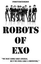 Robots of EXO (Book 1 & 2 - Editing) by SeikaKishihara