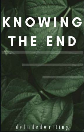 Knowing The End (S.A.A. Book 2) ✔ by DeludedWriting