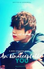 An Unacceptable You || jungkook by kook_niverse