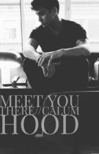 Meet You There // Calum Hood by lyss_day