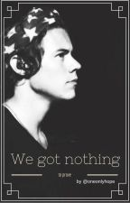 We got nothing to prove|H.S.| by oneonlyHope
