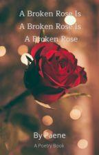 A Broken Rose Is A Broken Rose Is A Broken Rose by _agathokakological_