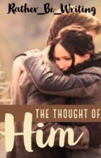 The Thought Of Him by Rather_Be_Writing