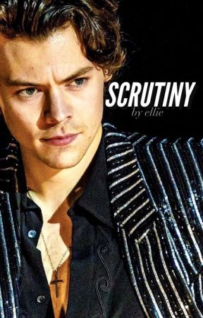 Scrutiny [harry styles au] by melodrxma