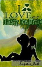I love my BEST FRIEND [Editing] by Empress_Cath