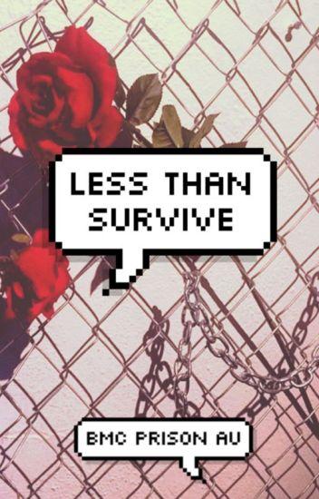 Less Than Survive    BMC Prison AU