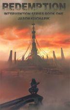 Redemption: Intervention Series Book One by JasonKucharik