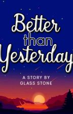 Better Than Yesterday by GlassStone