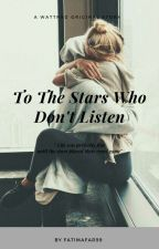 To The Stars Who Don't Listen  by fatimafar99