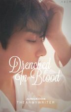 Drenched In Blood • jk | ff•  {COMPLETED} by thearmywriter